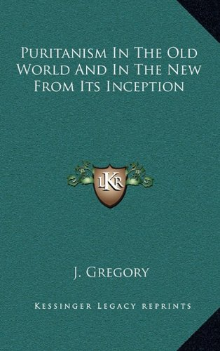9781163354681: Puritanism In The Old World And In The New From Its Inception