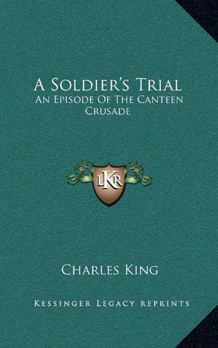 9781163355886: A Soldier's Trial: An Episode of the Canteen Crusade