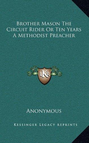 9781163357286: Brother Mason The Circuit Rider Or Ten Years A Methodist Preacher
