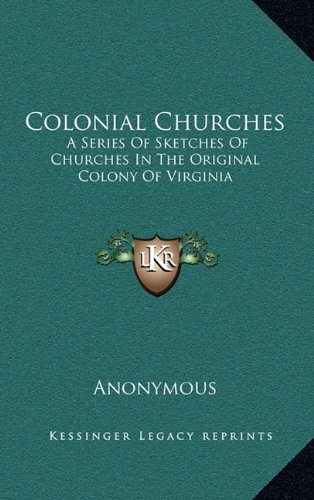 9781163357309: Colonial Churches: A Series Of Sketches Of Churches In The Original Colony Of Virginia