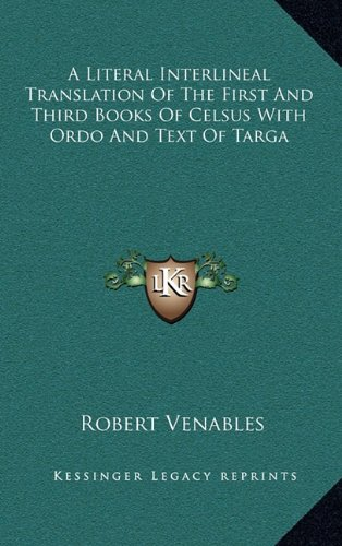 9781163358917: A Literal Interlineal Translation of the First and Third Books of Celsus with Ordo and Text of Targa