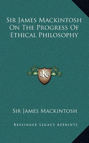 9781163361801: Sir James Mackintosh on the Progress of Ethical Philosophy