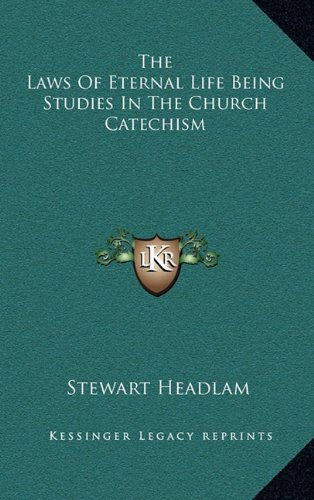 9781163362587: The Laws Of Eternal Life Being Studies In The Church Catechism