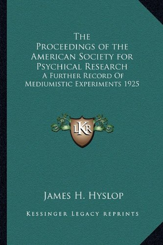 9781163363966: The Proceedings of the American Society for Psychical Research: A Further Record Of Mediumistic Experiments 1925