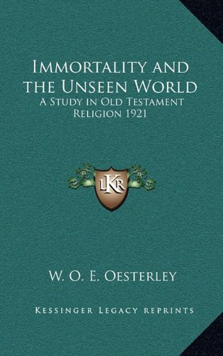 9781163365076: Immortality and the Unseen World: A Study in Old Testament Religion 1921