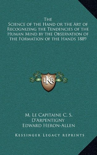 9781163366615: The Science of the Hand or the Art of Recognizing the Tendencies of the Human Mind by the Observation of the Formation of the Hands 1889