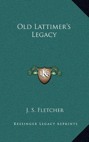 Old Lattimer's Legacy: Fletcher, J. S.