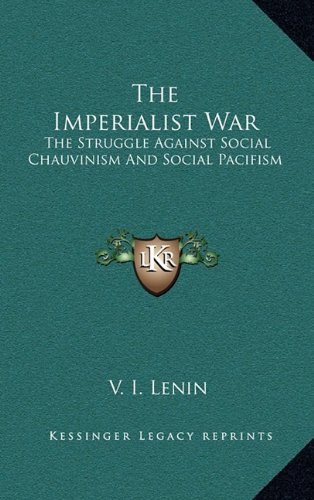 9781163379127: The Imperialist War: The Struggle Against Social Chauvinism And Social Pacifism