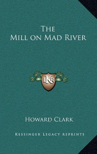 9781163379912: The Mill on Mad River