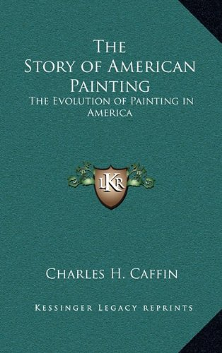9781163381069: The Story of American Painting: The Evolution of Painting in America