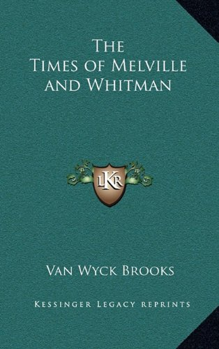 The Times of Melville and Whitman (9781163381328) by Van Wyck Brooks
