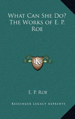 9781163381779: What Can She Do? The Works of E. P. Roe