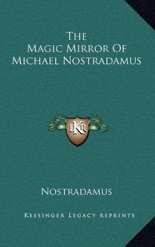 9781163385616: The Magic Mirror Of Michael Nostradamus