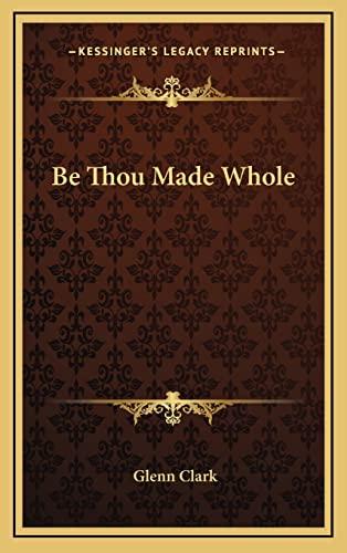 9781163386330: Be Thou Made Whole