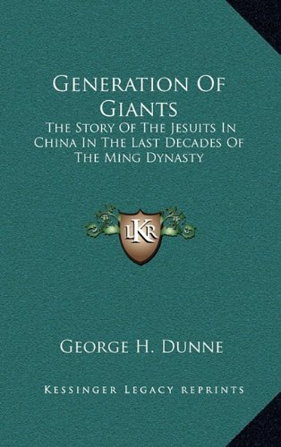 9781163387085: Generation Of Giants: The Story Of The Jesuits In China In The Last Decades Of The Ming Dynasty
