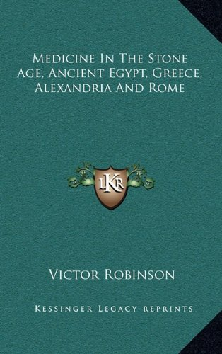 9781163387917: Medicine In The Stone Age, Ancient Egypt, Greece, Alexandria And Rome
