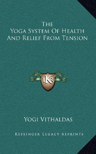 9781163388914: The Yoga System Of Health And Relief From Tension