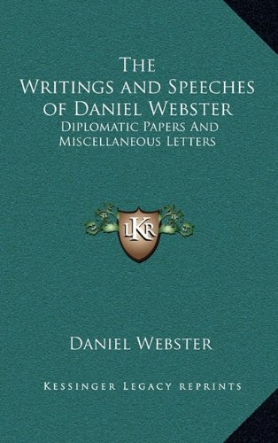9781163389270 The Writings And Speeches Of Daniel Webster Diplomatic Papers Miscellaneous Letters