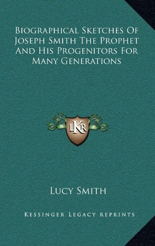 9781163389706: Biographical Sketches of Joseph Smith the Prophet and His Progenitors for Many Generations