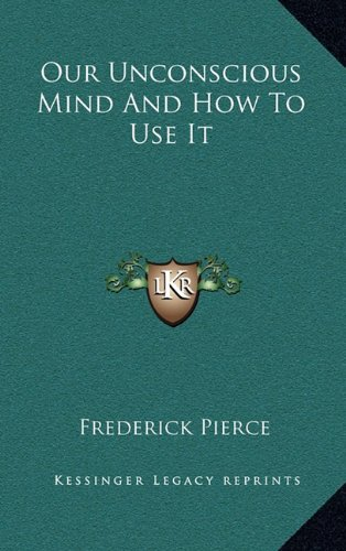 9781163390221: Our Unconscious Mind And How To Use It