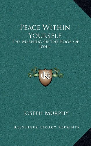 9781163390283: Peace Within Yourself: The Meaning Of The Book Of John