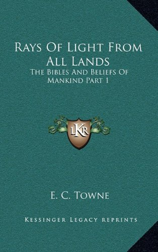 9781163390498: Rays Of Light From All Lands: The Bibles And Beliefs Of Mankind Part 1