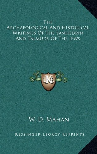 9781163391181: The Archaeological And Historical Writings Of The Sanhedrin And Talmuds Of The Jews