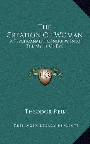 9781163391358: The Creation of Woman: A Psychoanalytic Inquiry Into the Myth of Eve