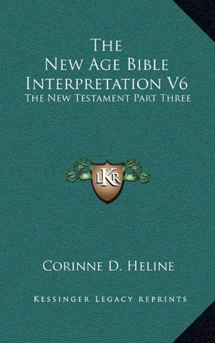 9781163392072: The New Age Bible Interpretation V6: The New Testament Part Three