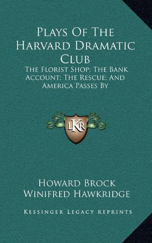 9781163393802: Plays of the Harvard Dramatic Club: The Florist Shop; The Bank Account; The Rescue; And America Passes by