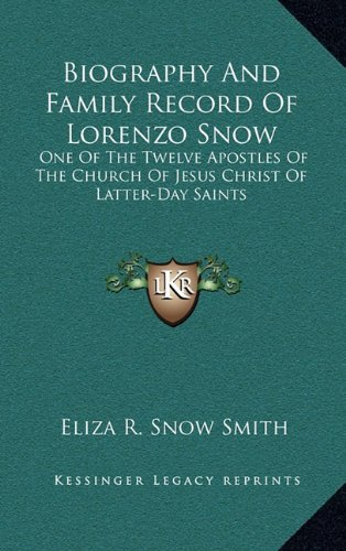 9781163394038: Biography And Family Record Of Lorenzo Snow: One Of The Twelve Apostles Of The Church Of Jesus Christ Of Latter-Day Saints