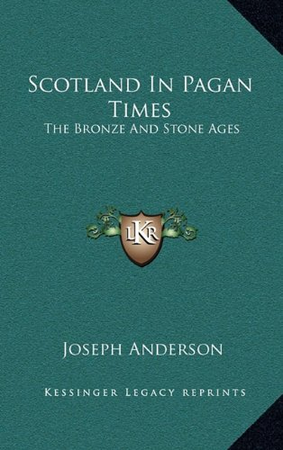 9781163394571: Scotland In Pagan Times: The Bronze And Stone Ages