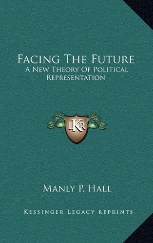 9781163395943: Facing The Future: A New Theory Of Political Representation