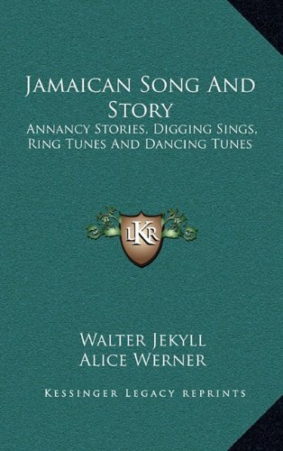 9781163397084: Jamaican Song And Story: Annancy Stories, Digging Sings, Ring Tunes And Dancing Tunes