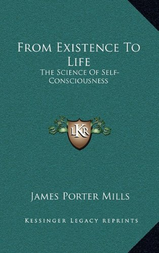 9781163398029: From Existence To Life: The Science Of Self-Consciousness