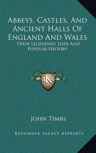 9781163398517: Abbeys, Castles, And Ancient Halls Of England And Wales: Their Legendary Lore And Popular History