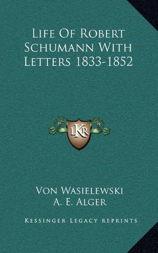9781163398869: Life Of Robert Schumann With Letters 1833-1852