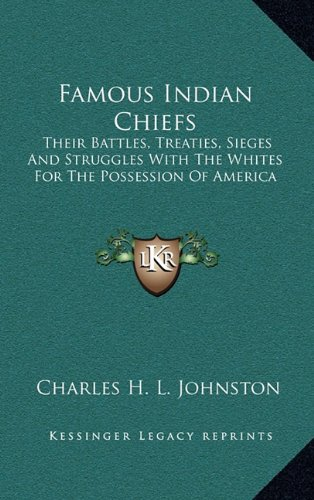9781163399019: Famous Indian Chiefs: Their Battles, Treaties, Sieges And Struggles With The Whites For The Possession Of America