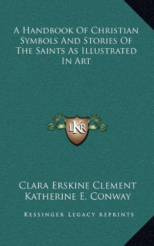 9781163399163: A Handbook Of Christian Symbols And Stories Of The Saints As Illustrated In Art