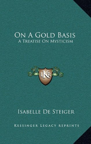 9781163400173: On A Gold Basis: A Treatise On Mysticism