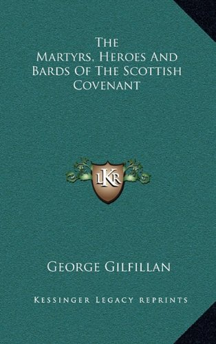 9781163402207: The Martyrs, Heroes And Bards Of The Scottish Covenant