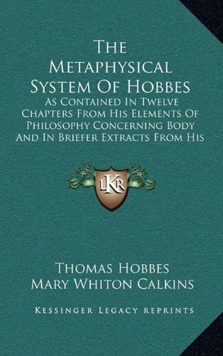 9781163404515: The Metaphysical System Of Hobbes: As Contained In Twelve Chapters From His Elements Of Philosophy Concerning Body And In Briefer Extracts From His Human Nature And Leviathan