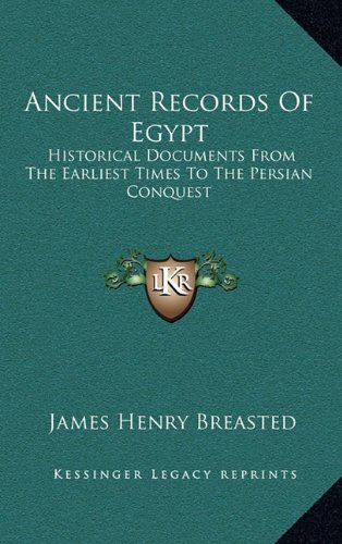 9781163404720: Ancient Records Of Egypt: Historical Documents From The Earliest Times To The Persian Conquest: The First To The Seventeenth Dynasties V1