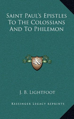 Saint Paul's Epistles To The Colossians And To Philemon (1163404810) by Lightfoot, J. B.