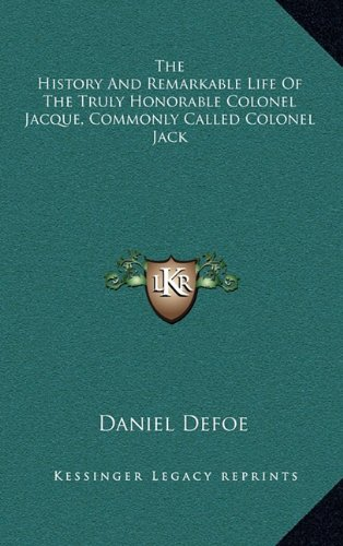 9781163405536: The History and Remarkable Life of the Truly Honorable Colonel Jacque, Commonly Called Colonel Jack