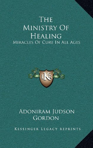 9781163405628: The Ministry Of Healing: Miracles Of Cure In All Ages