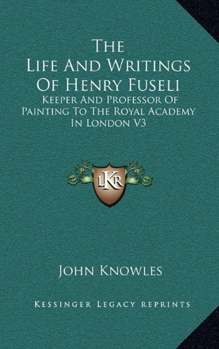 9781163406359: The Life And Writings Of Henry Fuseli: Keeper And Professor Of Painting To The Royal Academy In London V3