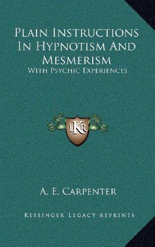 9781163406915: Plain Instructions In Hypnotism And Mesmerism: With Psychic Experiences