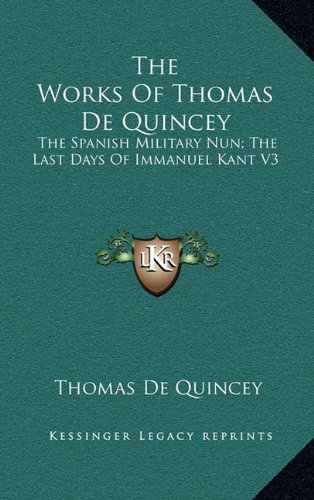 9781163408827: The Works Of Thomas De Quincey: The Spanish Military Nun; The Last Days Of Immanuel Kant V3