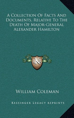 9781163409015: A Collection of Facts and Documents, Relative to the Death of Major-General Alexander Hamilton